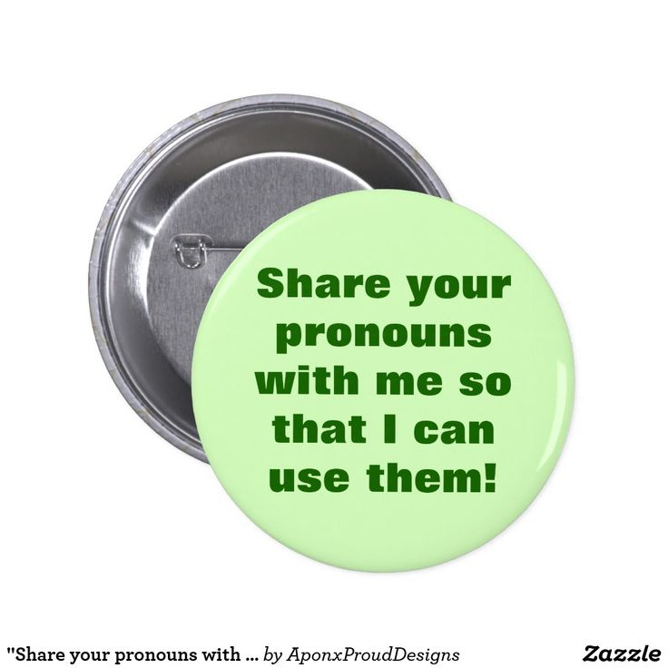 """Share your pronouns with me so ... use them!"""