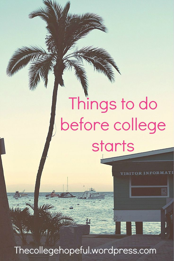 Things to do Before College Starts  https://thecollegehopeful.wordpress.com/