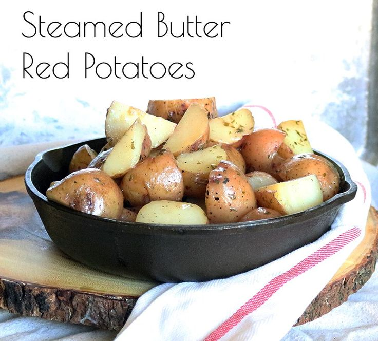 Cut up red potatoes, steam cooked in butter and sprinkled with salt, pepper, garlic and parsley; potato perfection!