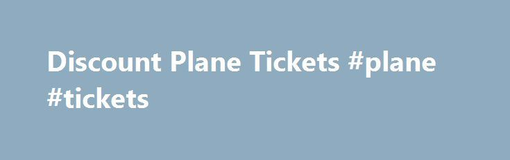 Discount Plane Tickets #plane #tickets http://entertainment.remmont.com/discount-plane-tickets-plane-tickets-3/  #plane tickets # Plane Tickets Discount Plane Tickets for Sale at QueenBeeTickets.com! QueenBeeTickets.com is happy to provide military discounts and student discounts for all events.…