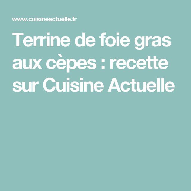 Terrine de foie gras aux cèpes : recette sur Cuisine Actuelle