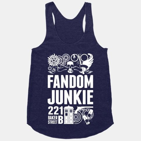 Fandom Junkie Bouncing from one fandom to the next looking for the next obsession fix- it's impossible to stop! Be proud! though it drains your social life- you've met a new circle of friends who embrace you for who you are and your love for any and all fandoms - Sherlock, Supernatural, Harry Potter and Doctor Who.