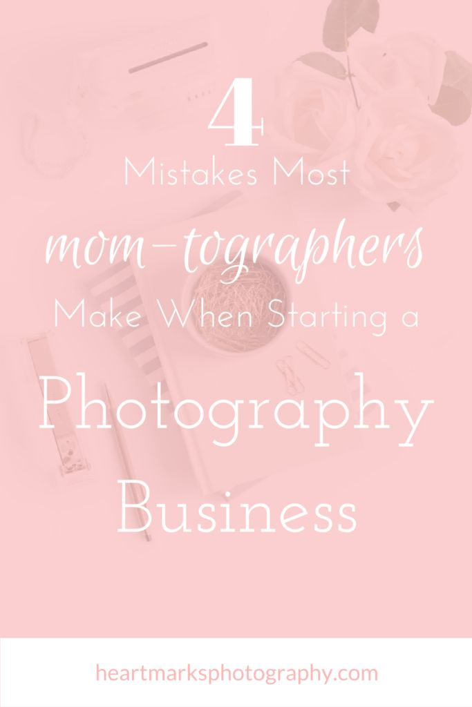 4 Mistakes Most Mom-Tographers Make When Starting a Photography Business