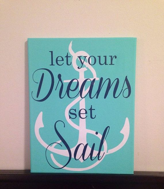 Let Your Dreams Set Sail Canvas Quote by CreativelyHandmadeNE $25.00  ( canvas  quote  decor  anchor  sail  let your dreams  set sail  nautical theme  anchor art  nautical art beach  quotes  ocean)