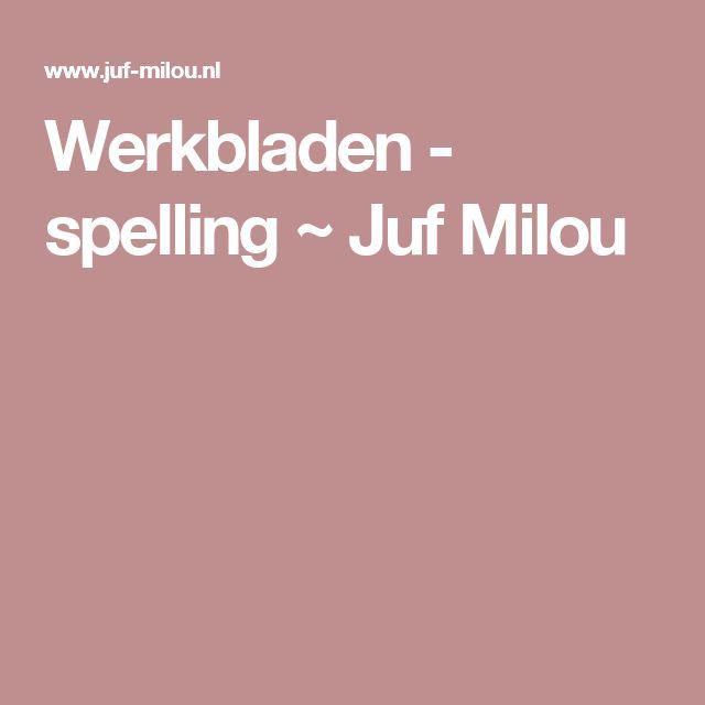 Werkbladen - spelling ~ Juf Milou