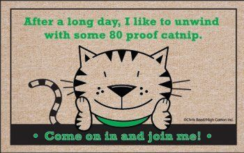 """After a long day I like to unwind with some 80 proof catnip Door Mat by High Cotton. $19.95. Easy care; wash with hose and a brush. Dry flat.. Perfect bound stitched edges.. Doormat is 18"""" x 27"""". Practical and useful. Great gift.. The After a long day I like to unwind with some 80 proof catnip Door Mat is a funny and original doormat with just enough humorous brilliance to satisfy the easily amused.Made from 100% Olefin, indoor/outdoor carpet with perfect bound stitched edge..."""