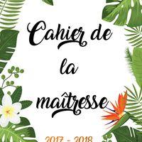 Edit22/07 : ajout du calendrier DOM TOM Je suis très heureuse de vous partager mon cahier de la maîtresse (ou du maître, car il existe dans les 2 versions) 2017 - 2018 ! C'est un gros travail et...