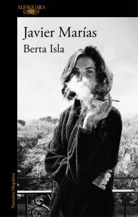 """""""Berta Isla"""" de Javier Marías. Muy jóvenes se conocieron Berta Isla y Tomás Nevinson en Madrid, y muy pronta fue su determinación de pasar la vida juntos, sin sospechar que los aguardaba una convivencia intermitente y después una desaparición... http://rabel.jcyl.es/cgi-bin/abnetopac?SUBC=BPBU&ACC=DOSEARCH&xsqf99=1889799"""
