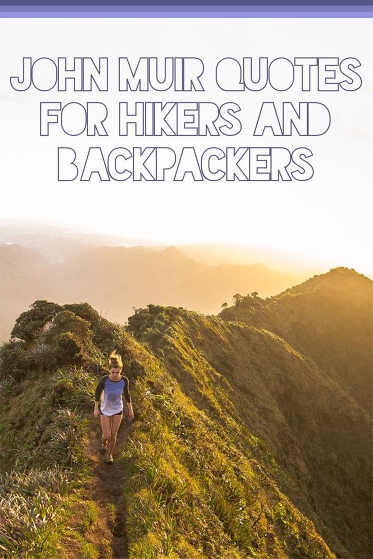 John Muir Quotes that will motivate and inspire your inner hiker and backpacker! #quoteoftheday #JohnMuir