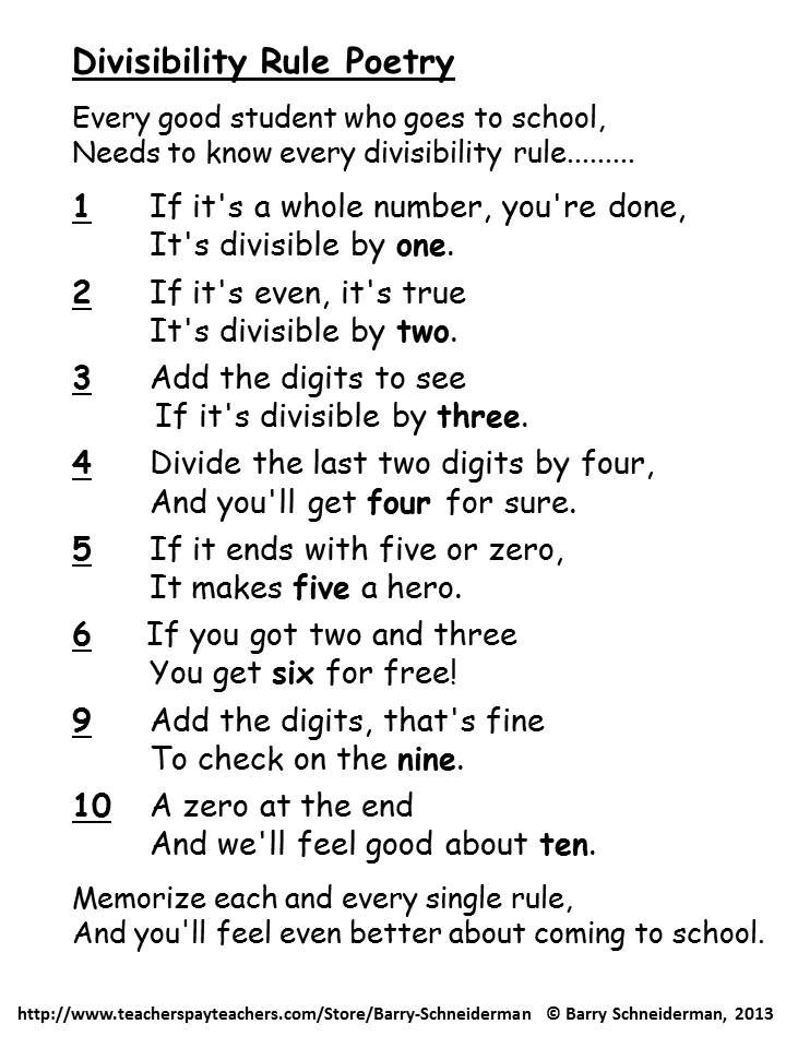 "This free product introduces divisibility rules (divisibility tests) with a fun-to-use poem that your students will love, followed by a worksheet in which the poetry is applied to an example. A creative and unique mathematical product, it leads into ""Divisibility Rule Poetry - Worksheets, Keys, and Mastery Tests"", which ensures students will learn the rules in five days or less and never forget them.  This and other products are available at Teachers Pay Teachers."