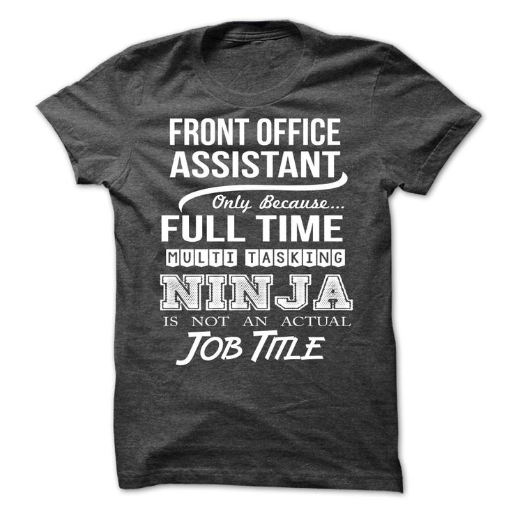 Front Office Assistant Because FULL TIME Multi Tasking Ninja Is Not An Actual Job Title T-Shirt, Hoodie Front Office Assistant