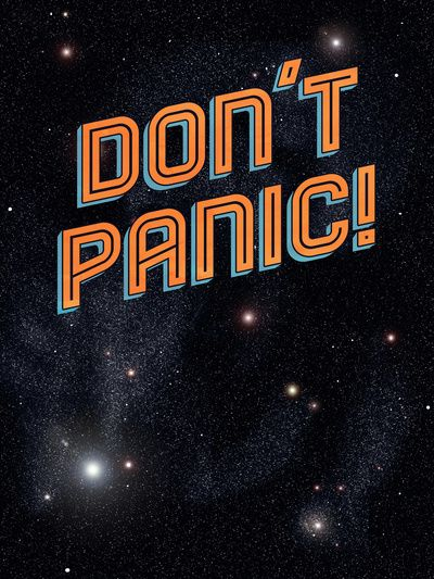 Motto from the Hitchhiker's Guide to the Galaxy