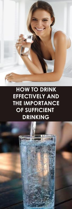 HOW TO DRINK EFFECTIVELY AND THE IMPORTANCE OF SUFFICIENT DRINKING