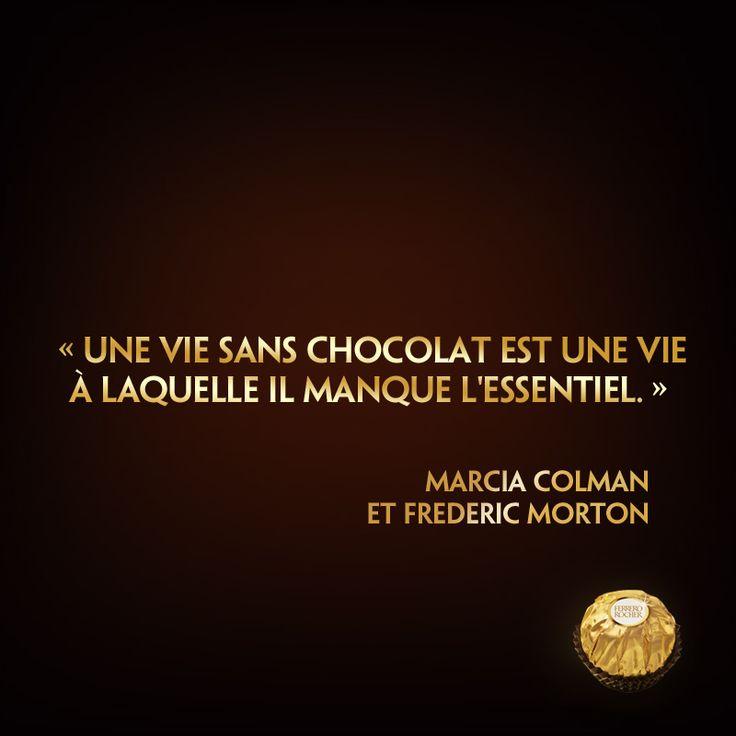 ☆Citation Divine☆ « Une vie sans chocolat est une vie à laquelle il manque l'essentiel » (Marcia Colman & Fréderic Morton)