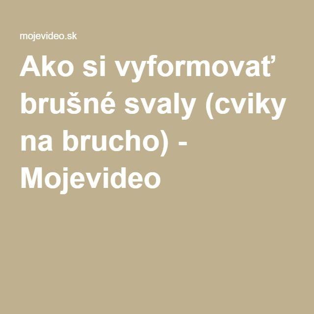 Ako si vyformovať brušné svaly (cviky na brucho) - Mojevideo