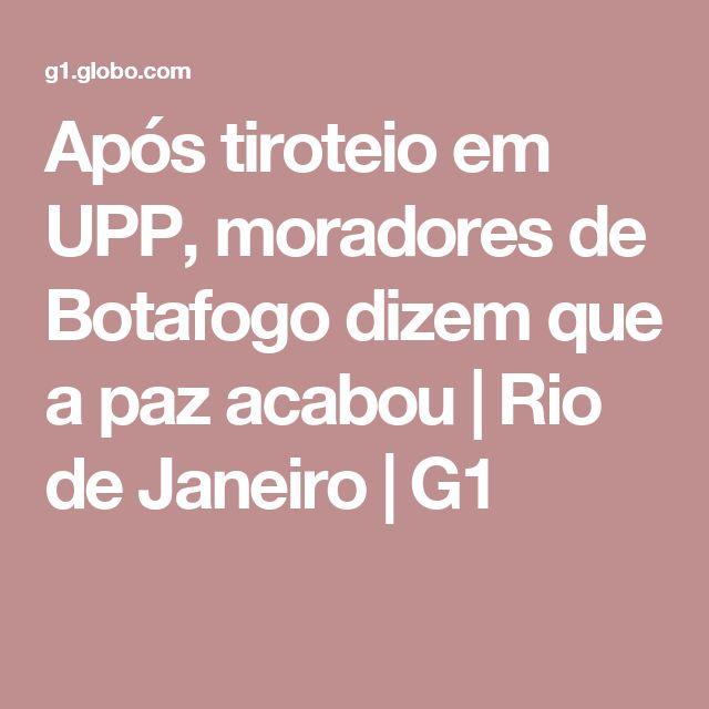 Após tiroteio em UPP, moradores de Botafogo dizem que a paz acabou | Rio de Janeiro | G1