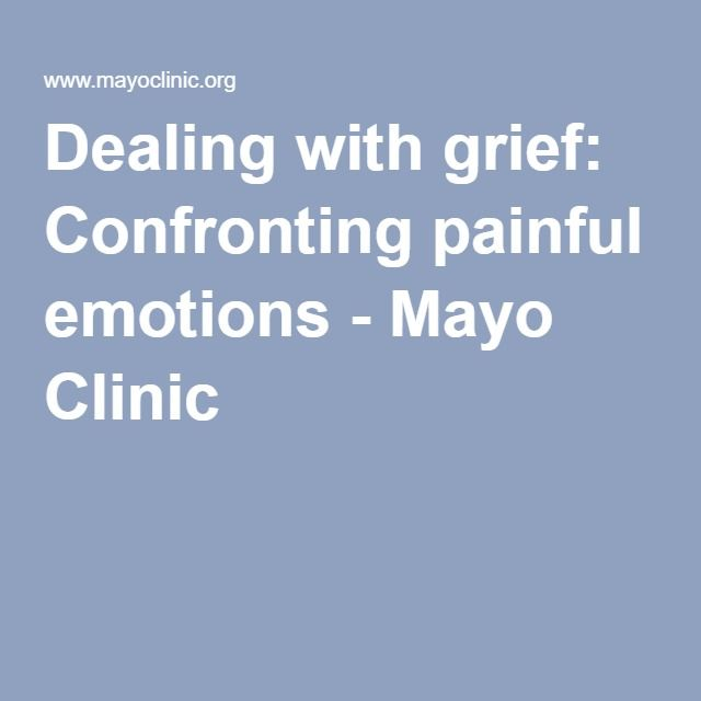 Dealing with grief: Confronting painful emotions - Mayo Clinic
