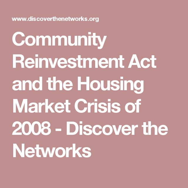 Community Reinvestment Act and the Housing Market Crisis of 2008 - Discover the Networks