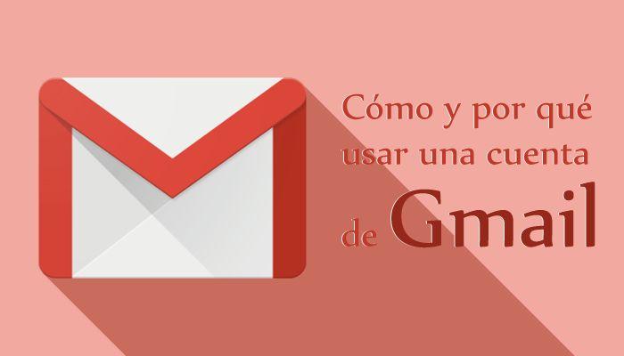 Por qué y cómo crear una cuenta nueva de correo electrónico de Gmail