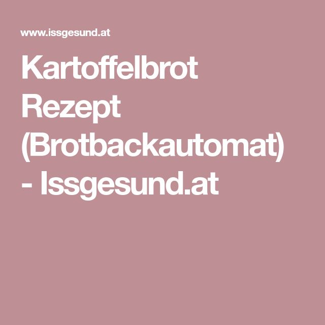 Kartoffelbrot Rezept (Brotbackautomat) - Issgesund.at