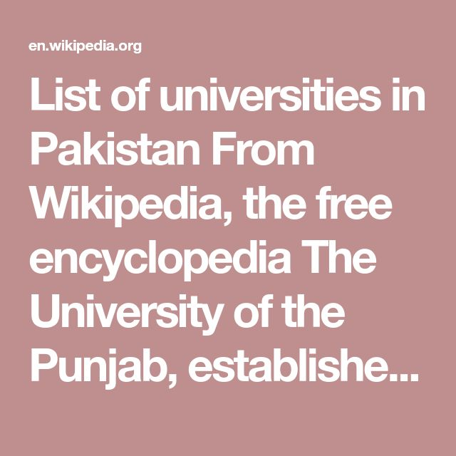 List of universities in Pakistan From Wikipedia, the free encyclopedia  The University of the Punjab, established 1882 in Lahore, is one of the oldest institutions of higher learning in Pakistan. Higher education in Pakistan is the systematic process of students continuing their education beyond secondary school, learned societies, and two-year colleges. The governance of higher education is maintained under the Higher Education Commission (HEC) which oversees the financial funding, research…