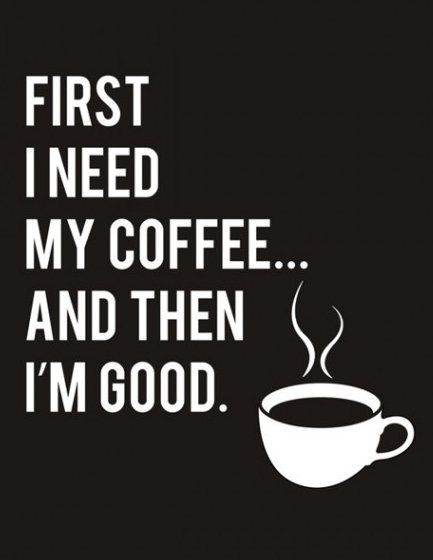 First I Need My Coffee... And Then I'm Good Print
