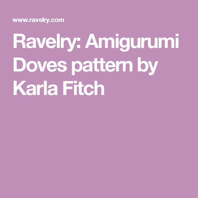 Ravelry: Amigurumi Doves pattern by Karla Fitch