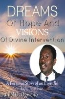 Dreams of Hope and Visions of Divine Intervention: A Personal Story of an Eventful Life, This Far, an ebook by Daniel O. Ogweno at Smashwords