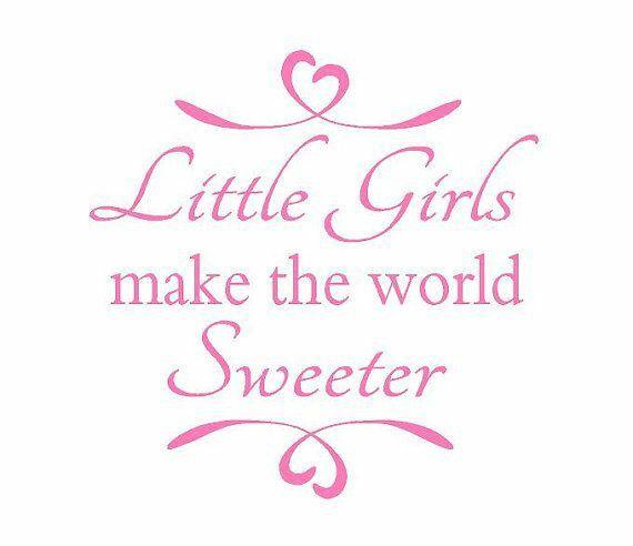 Little girls make the world sweeter.