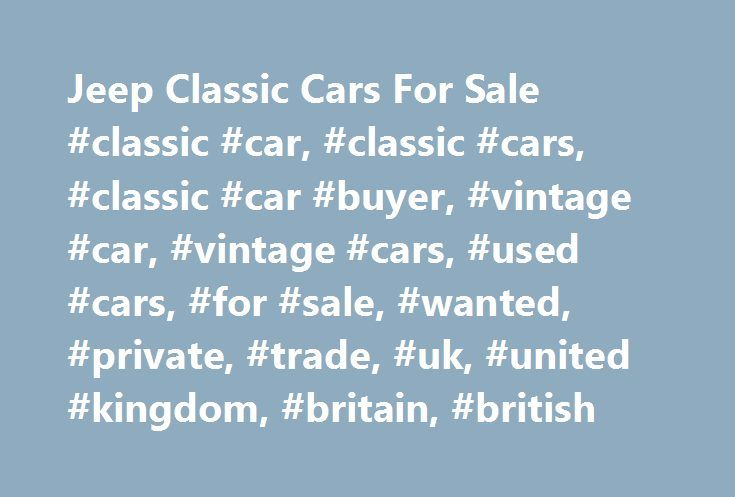 Jeep Classic Cars For Sale #classic #car, #classic #cars, #classic #car #buyer, #vintage #car, #vintage #cars, #used #cars, #for #sale, #wanted, #private, #trade, #uk, #united #kingdom, #britain, #british http://solomon-islands.remmont.com/jeep-classic-cars-for-sale-classic-car-classic-cars-classic-car-buyer-vintage-car-vintage-cars-used-cars-for-sale-wanted-private-trade-uk-united-kingdom-britain-bri/  # Latest Classic Cars and Bikes Listing 135 adverts 1997 Jeep Grand Cherokee Limited…