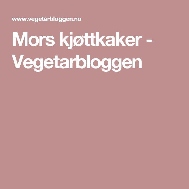 Mors kjøttkaker - Vegetarbloggen