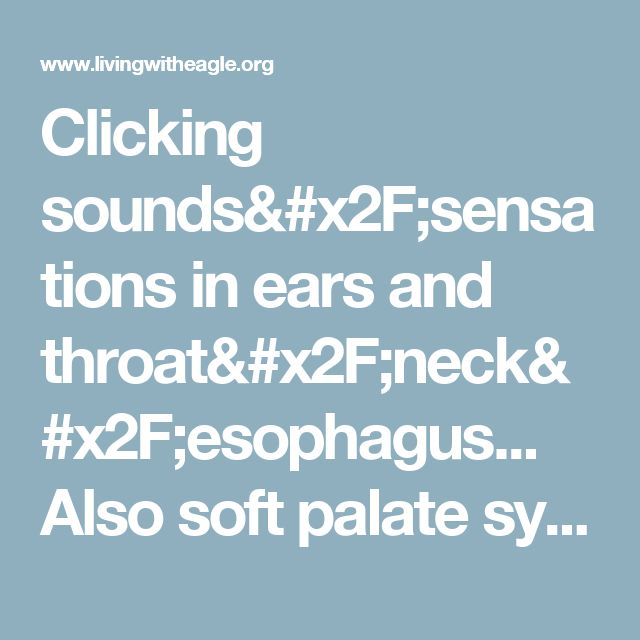 Clicking sounds/sensations in ears and throat/neck/esophagus... Also soft palate symptoms and neck & jaw positions - General - Eagle Syndrome - Online Support Group