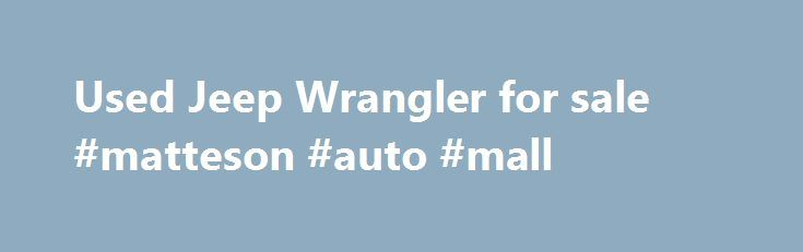 Used Jeep Wrangler for sale #matteson #auto #mall http://auto.remmont.com/used-jeep-wrangler-for-sale-matteson-auto-mall/  #used jeeps # 2013 Jeep Wrangler Rubicon 2015 Jeep Wrangler Rubicon BLACK CLEARCOAT 4WD AUTOMATIC V6 Cylinder Engine 3.6L SUV/Crossover CARFAX 1-Owner, GREAT MILES 1,871! Rubicon trim. iPod/MP3 Input, CD Player, Satellite Radio, Aluminum Wheels, 4×4. KEY FEATURES INCLUDE 4×4, Satellite Radio, iPod/MP3 Input, CD Player, Aluminum Wheels MP3 Player, Steering Wheel Controls…