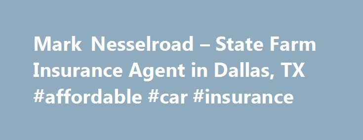 Mark Nesselroad – State Farm Insurance Agent in Dallas, TX #affordable #car #insurance http://insurance.remmont.com/mark-nesselroad-state-farm-insurance-agent-in-dallas-tx-affordable-car-insurance/  #insurance.com # We're Hiring Disclosures Securities Supervisor address: 381 E Exchange Pkwy. Allen, TX 75002-2689 Phone: 214-383-6257 Life Insurance and annuities are issued by State Farm Life Insurance Company. (Not Licensed in MA, NY, and WI) State Farm Life and Accident Assurance Company…