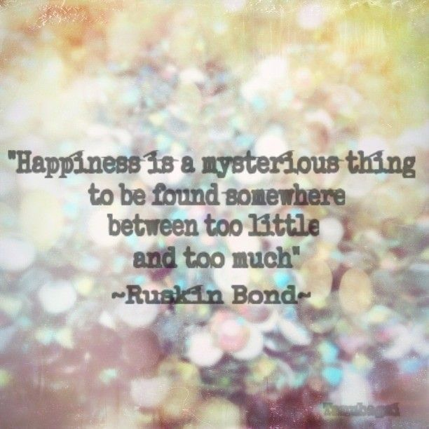 One of my all time favourite quotes by Ruskin Bond #ruskinbond #wordporn #happiness #quotes