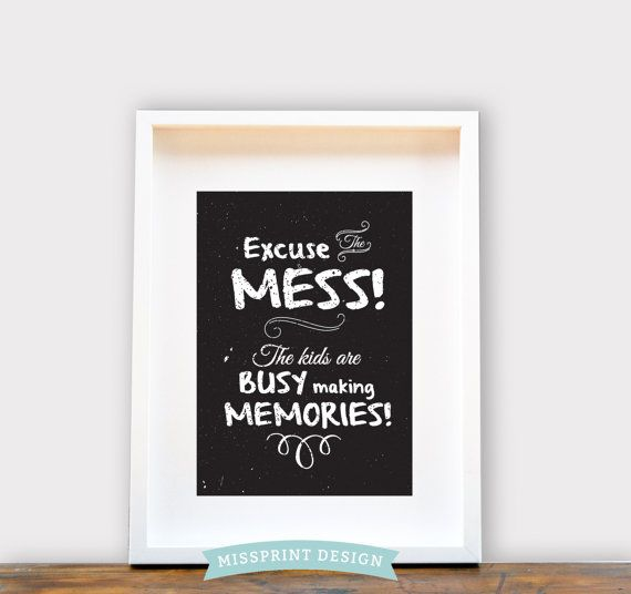 Excuse the Mess The kids are making memories  by missprintdesign, $18.00
