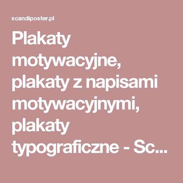 Plakaty motywacyjne, plakaty z napisami motywacyjnymi, plakaty typograficzne - Scandi Poster