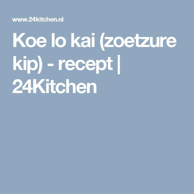 Koe lo kai (zoetzure kip) - recept   24Kitchen