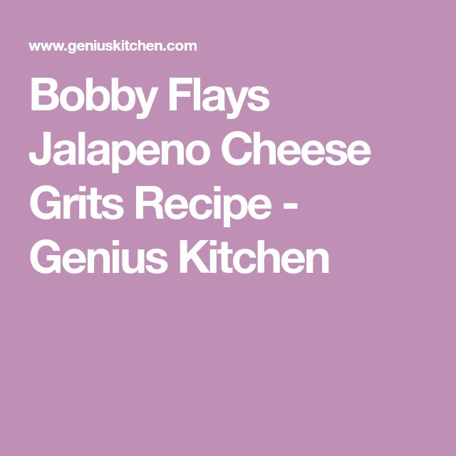 Bobby Flays Jalapeno Cheese Grits Recipe - Genius Kitchen