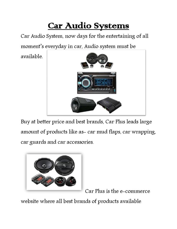 Car audio system  Car Plus is the e-commerce website where all best brands of products available which is small or large related to car interior and exterior products.  Here some reference links are  available - http://www.carplus.in/ http://www.caraudioindia.co.in/ here all type of products brands are available of car audio systems like as- Pioneer Audio, Kenwood Audio, Rockford Audio, and Cerwin Vega Audio and many more.