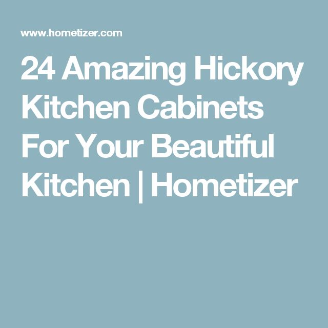 24 Amazing Hickory Kitchen Cabinets For Your Beautiful Kitchen   Hometizer
