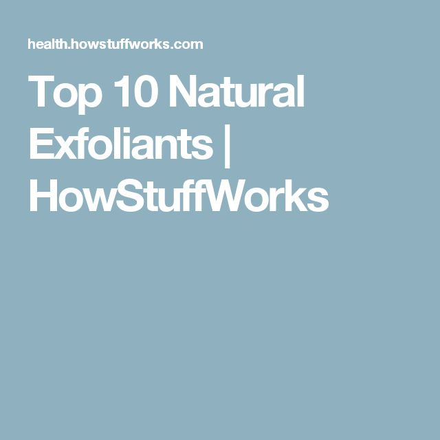 Top 10 Natural Exfoliants | HowStuffWorks