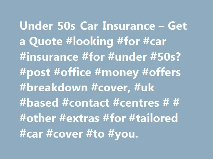 Under 50s Car Insurance – Get a Quote #looking #for #car #insurance #for #under #50s? #post #office #money #offers #breakdown #cover, #uk #based #contact #centres # # #other #extras #for #tailored #car #cover #to #you. http://internet.nef2.com/under-50s-car-insurance-get-a-quote-looking-for-car-insurance-for-under-50s-post-office-money-offers-breakdown-cover-uk-based-contact-centres-other-extras-for-tailored-ca/  # Under 50s Car Insurance Under 50's Breakdown Cover Terms and Conditions 1…