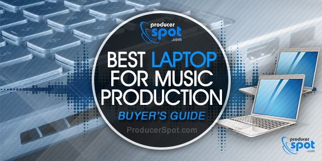 Best Laptop For Music Production - Buyer's Guide   ProducerSpot