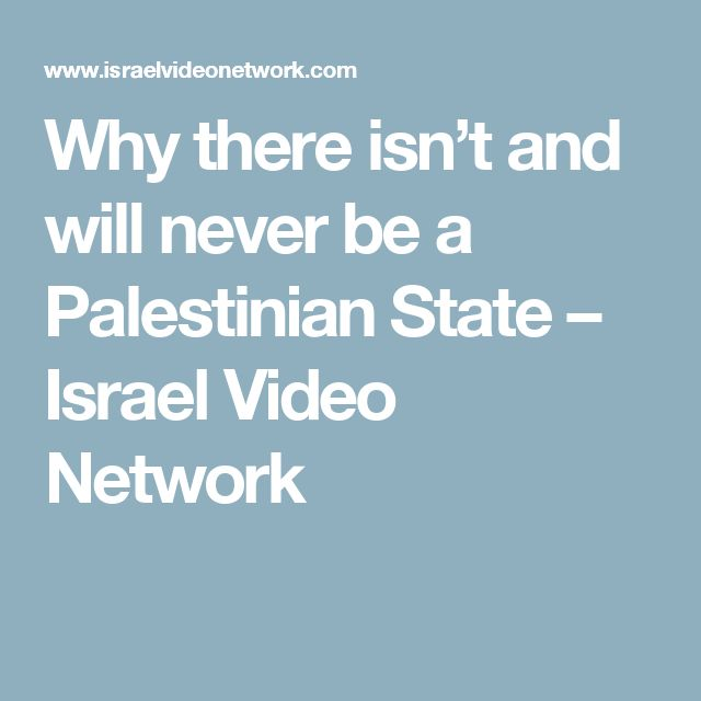 Why there isn't and will never be a Palestinian State – Israel Video Network
