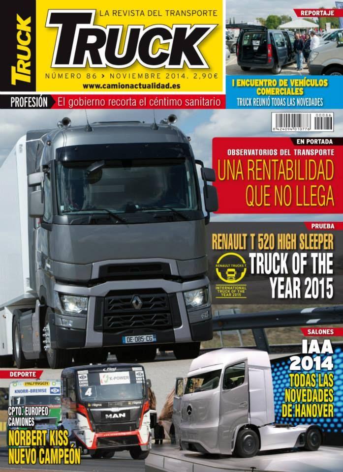 Revista TRUCK Nº 86 - Noviembre 2014  Observatorios del transporte I Encuentro de Vehículos Comerciales Truck of the year 2015 IAA 2014 Campeonato Europeo de Camiones Céntimo Sanitario