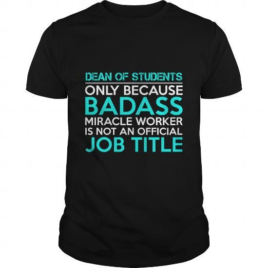 DEAN OF STUDENTS Only Because Badass Miracle Worker Isn't An Official Job Title T Shirts, Hoodies, Sweatshirts. GET ONE ==> https://www.sunfrog.com/Jobs/DEAN-OF-STUDENTS-Badass1-P2-Black-Guys.html?41382