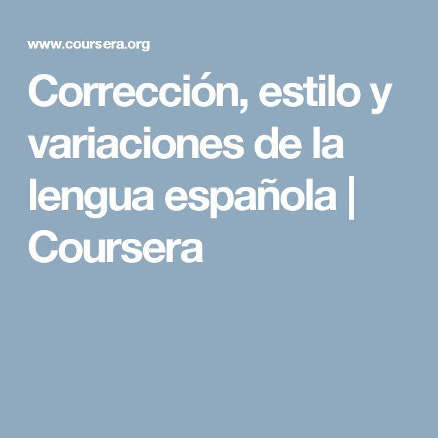 Corrección, estilo y variaciones de la lengua española | Coursera