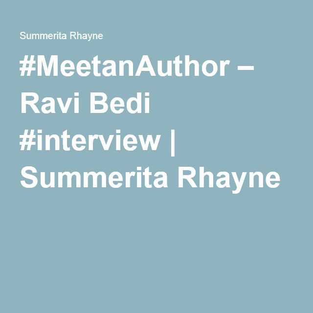 #MeetanAuthor – Ravi Bedi #interview | Summerita Rhayne
