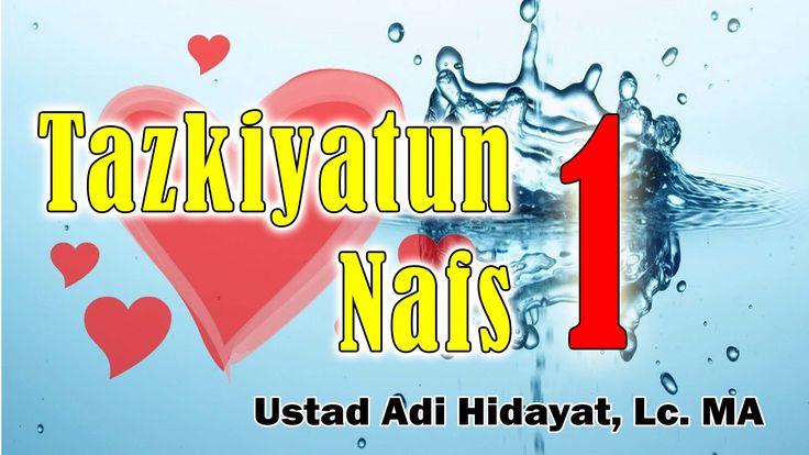 Tazkiyatun Nafs (bag. 1) - Ust. Adi Hidayat, Lc, MA : Kajian Samudra Ilmu